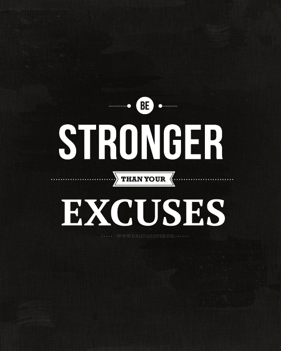 7 Reasons why you think your excuse is worth it.